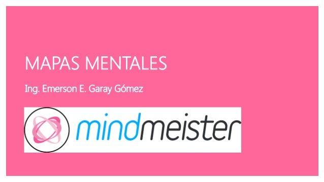 MAPAS MENTALES Ing. Emerson E. Garay Gómez