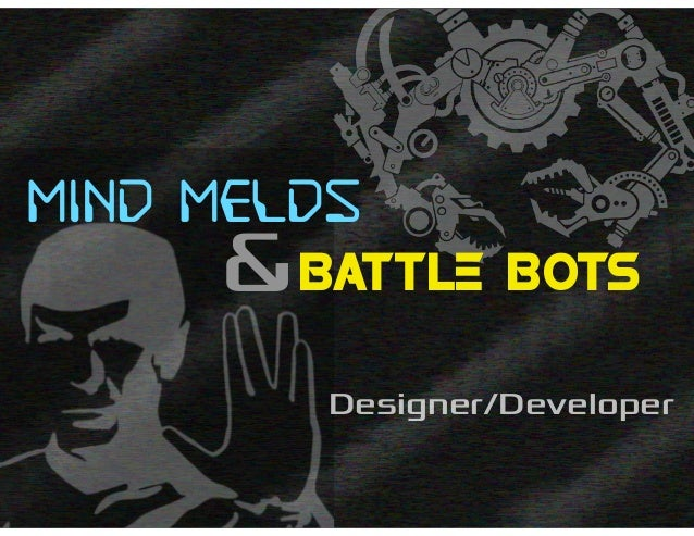 & mind melds BATTLE BOTS Designer/Developer
