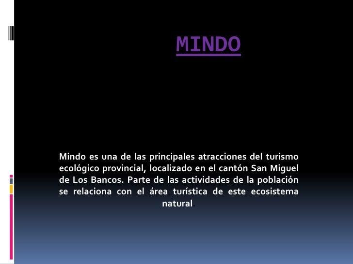 MiNdO<br />Mindo es una de las principales atracciones del turismo ecológico provincial, localizado en el cantón San Migue...
