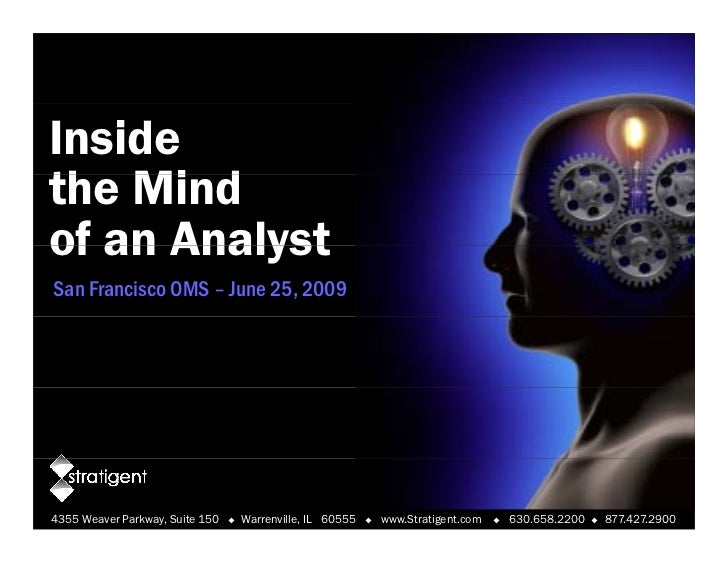Inside the Mi d th Mind of an Analyst San Francisco OMS – June 25, 2009     4355 Weaver Parkway, Suite 150      Warrenvil...