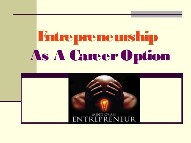 Entrepreneurship As A CareerOption