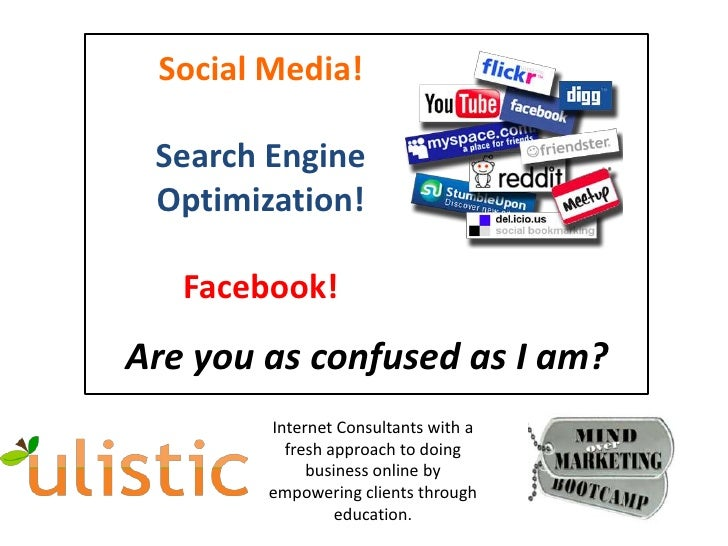 Social Media!<br />Search Engine Optimization!<br />Facebook!<br />Are you as confused as I am?<br />Internet Consultants ...