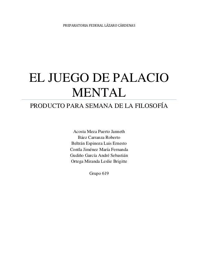 PREPARATORIA FEDERAL LÁZARO CÁRDENAS EL JUEGO DE PALACIO MENTAL PRODUCTO PARA SEMANA DE LA FILOSOFÍA Acosta Meza Puerto Ja...