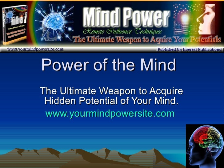 Power of the Mind The Ultimate Weapon to Acquire Hidden Potential of Your Mind. www.yourmindpowersite.com
