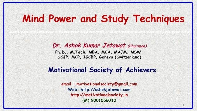 11 Mind Power and Study Techniques Dr. Ashok Kumar Jetawat (Chairman) Ph.D., M.Tech, MBA, MCA, MAJM, MSW SCJP, MCP, IGCBP...