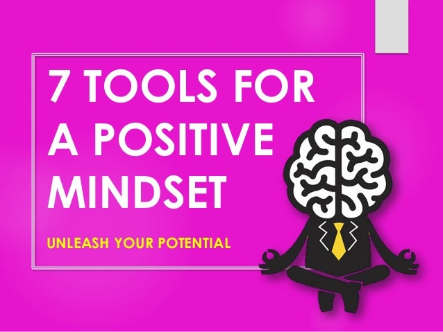 7 TOOLS FOR A POSITIVE MINDSET UNLEASH YOUR POTENTIAL