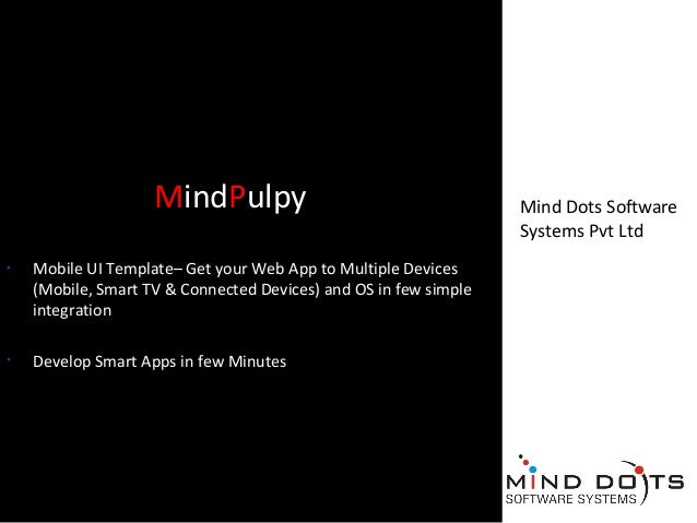 • Mobile UI Template– Get your Web App to Multiple Devices (Mobile, Smart TV & Connected Devices) and OS in few simple int...