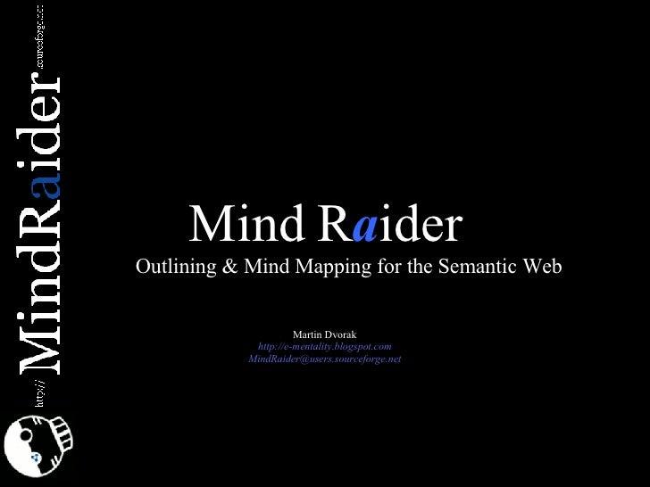 Mind R a ider <ul><ul><li>Outlining & Mind Mapping for the Semantic Web </li></ul></ul>Martin Dvorak http://e-mentality.bl...
