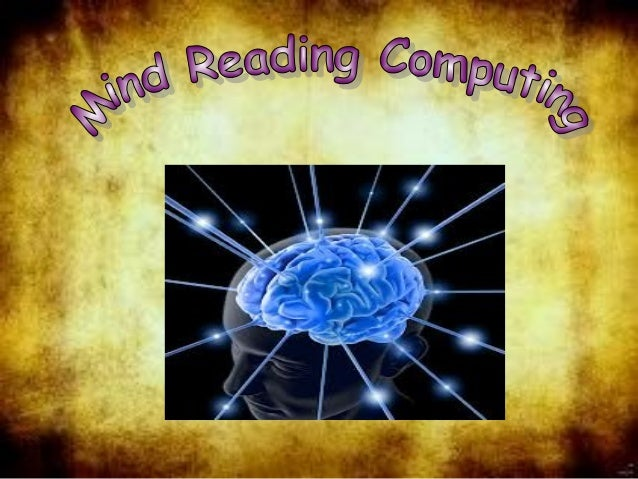 Content 1. Introduction 2. What is mind reading? 3. Why mind reading? 4. How does it work? 5. Advantages and uses 6. Disad...