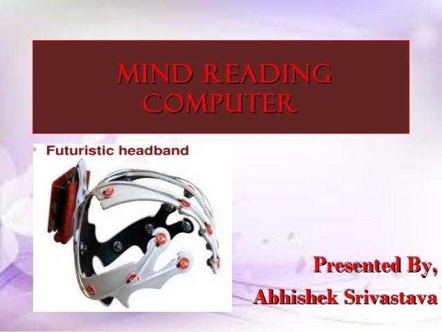 MIND READING COMPUTER  Presented By, Abhishek Srivastava