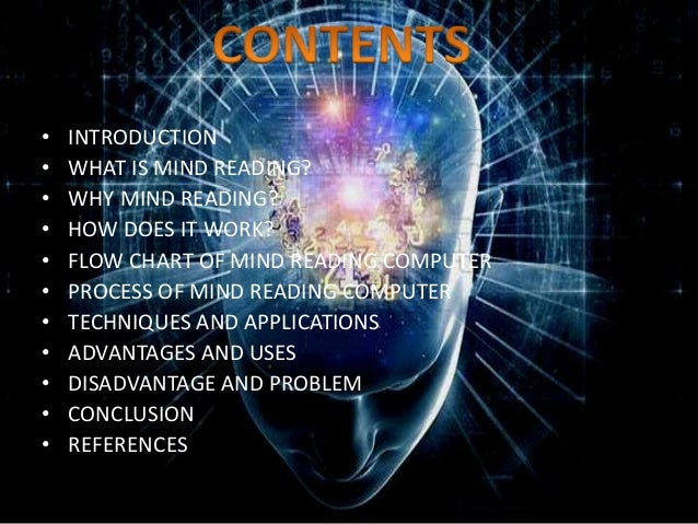 • INTRODUCTION • WHAT IS MIND READING? • WHY MIND READING? • HOW DOES IT WORK? • FLOW CHART OF MIND READING COMPUTER • PRO...