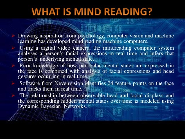  Drawing inspiration from psychology, computer vision and machine learning has developed mind reading machine computers. ...