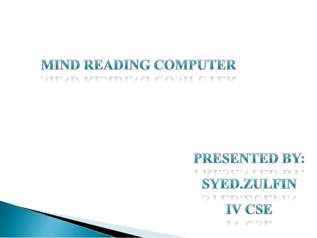 TABLE OF CONTENTS: Introduction What is mind reading? Why mind reading? How does it work? Advantages and uses Disadv...