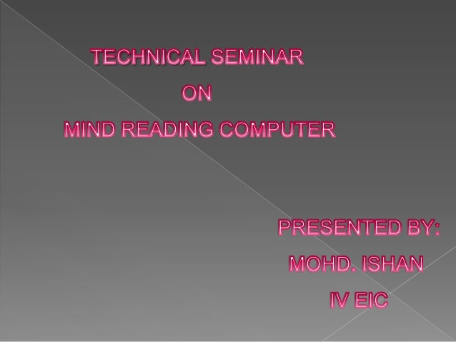  Introduction What is Mind Reading? Why Mind Reading? How does it Work? Advantages and uses Disadvantages and Proble...