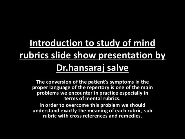 Introduction to study of mind rubrics slide show presentation by Dr.hansaraj salve The conversion of the patient's symptom...