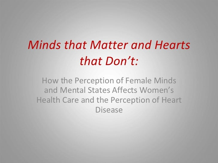 Minds that Matter and Hearts that Don't: How the Perception of Female Minds and Mental States Affects Women's Health Care ...