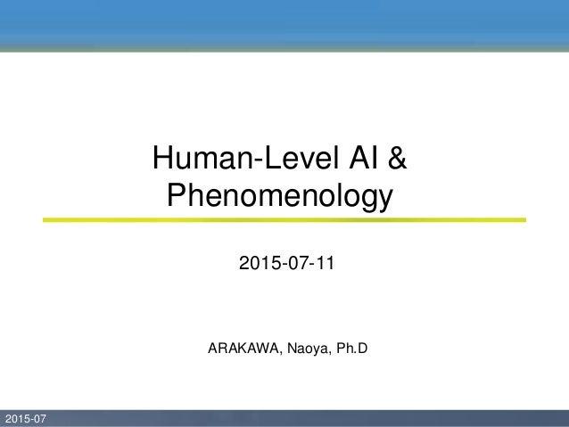 2015-07 02015-07 ARAKAWA, Naoya, Ph.D Human-Level AI & Phenomenology 2015-07-11