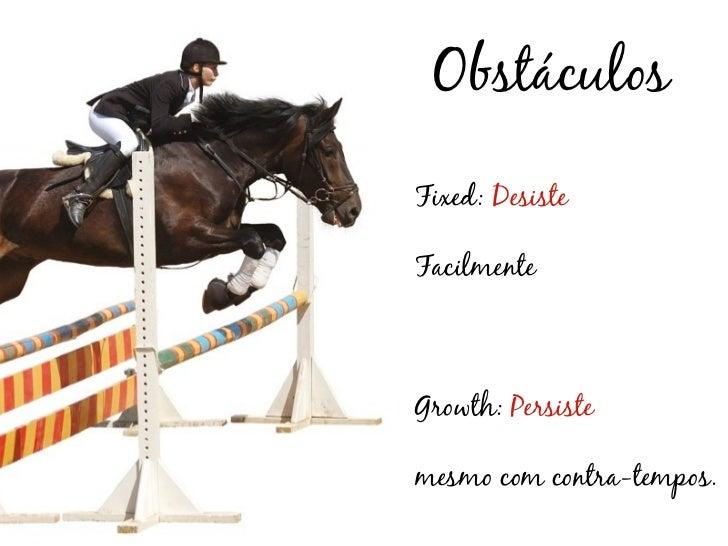 ObstáculosFixed: DesisteFacilmenteGrowth: Persistemesmo com contra-tempos.