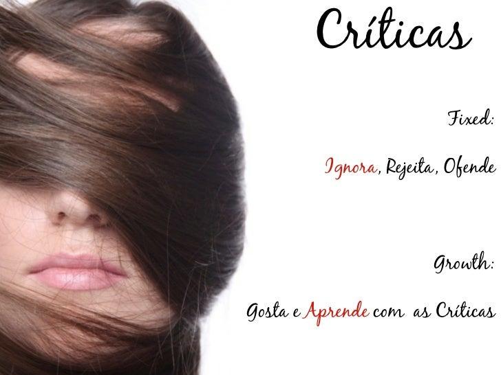 Críticas                         Fixed:         Ignora, Rejeita, Ofende                       Growth:Gosta e Aprende com a...