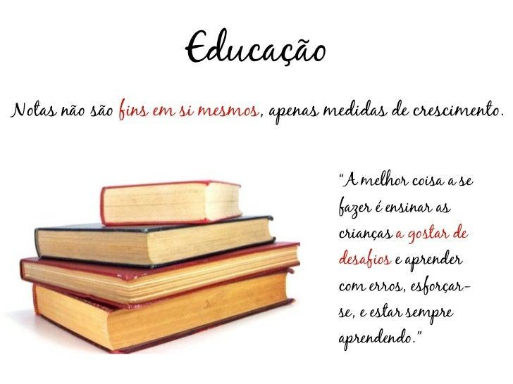 """EducaçãoNotas não são fins em si mesmos, apenas medidas de crescimento.                                         """"A melhor ..."""