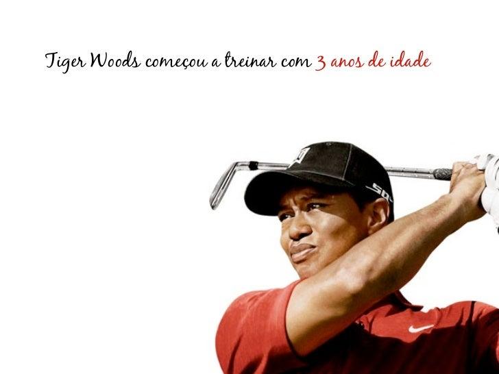 Tiger Woods começou a treinar com 3 anos de idade