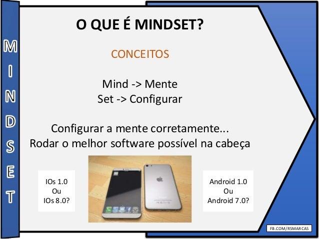 FB.COM/RSMARCAS O QUE É MINDSET? CONCEITOS Mind -> Mente Set -> Configurar Configurar a mente corretamente... Rodar o melh...