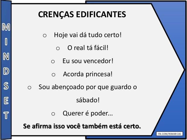 FB.COM/RSMARCAS CRENÇAS EDIFICANTES o Hoje vai dá tudo certo! o O real tá fácil! o Eu sou vencedor! o Acorda princesa! o S...