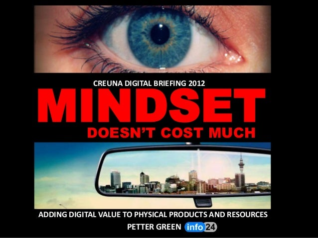 MINDSET             CREUNA DIGITAL BRIEFING 2012           DOESN'T COST MUCHADDING DIGITAL VALUE TO PHYSICAL PRODUCTS AND ...