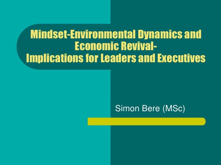Mindset-Environmental Dynamics and          Economic Revival-Implications for Leaders and Executives                   Sim...