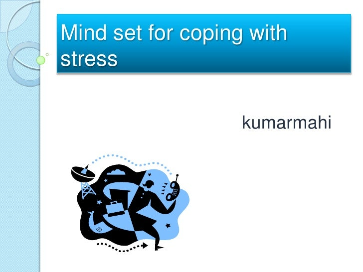 Mind set for coping with stress kumarmahi