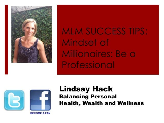 MLM SUCCESS TIPS: Mindset of Millionaires: Be a Professional Lindsay Hack Balancing Personal Health, Wealth and Wellness