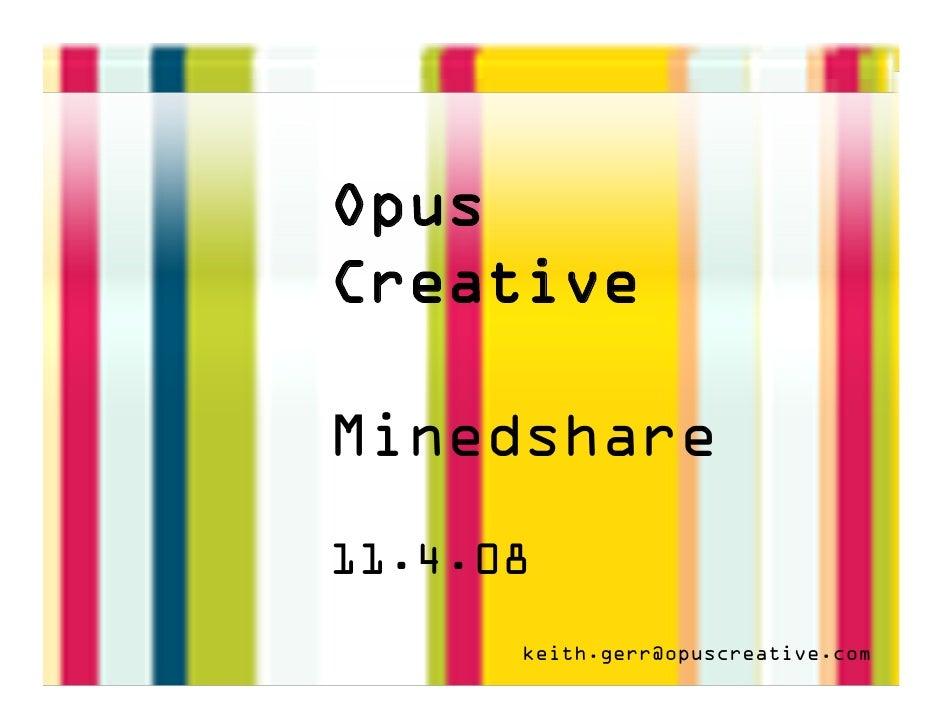 Opus Creative  Minedshare 11.4.08       keith.gerr@opuscreative.com