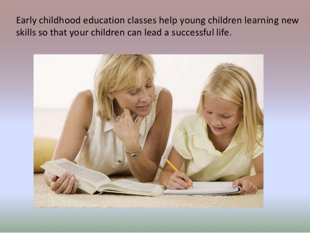Early childhood education classes help young children learning new  skills so that your children can lead a successful lif...