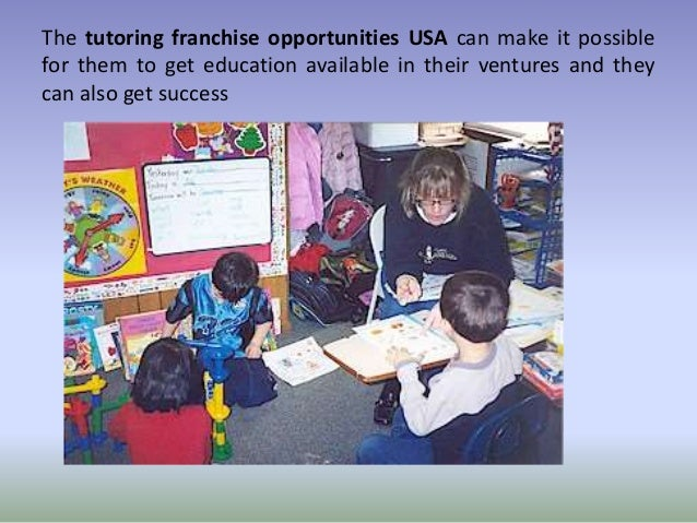 The tutoring franchise opportunities USA can make it possible for them to get education available in their ventures and th...