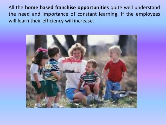 All the home based franchise opportunities quite well understand  the need and importance of constant learning. If the emp...