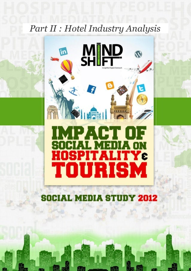 P a g e | 47   Part II : Hotel Industry Analysis• MindShift Interactive • Social Media Report 2012 • Impact of Social Medi...