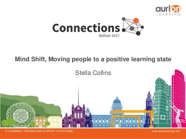 www.aurionlearning.comE-LEARNING | TRAINING AND SUPPORT | PLATFORMS Mind Shift, Moving people to a positive learning state...
