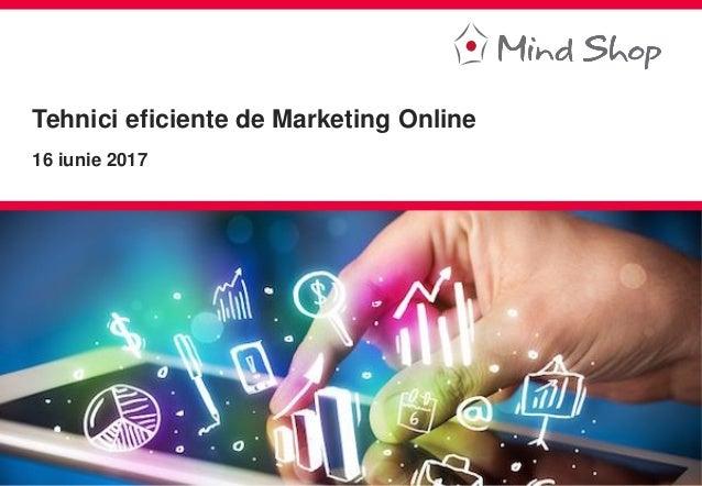1 I Încredere I Pasiune I Creativitate Tehnici eficiente de Marketing Online 16 iunie 2017