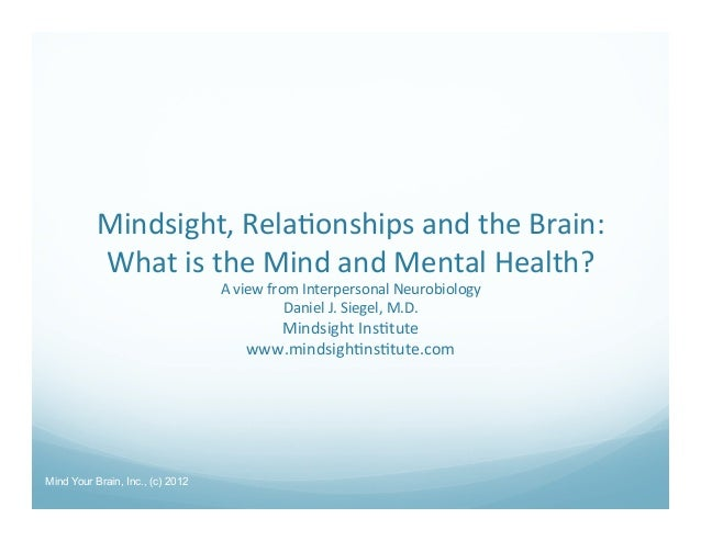 Mindsight, Rela/onships and the Brain:            What is the Mind and Mental Health?             ...
