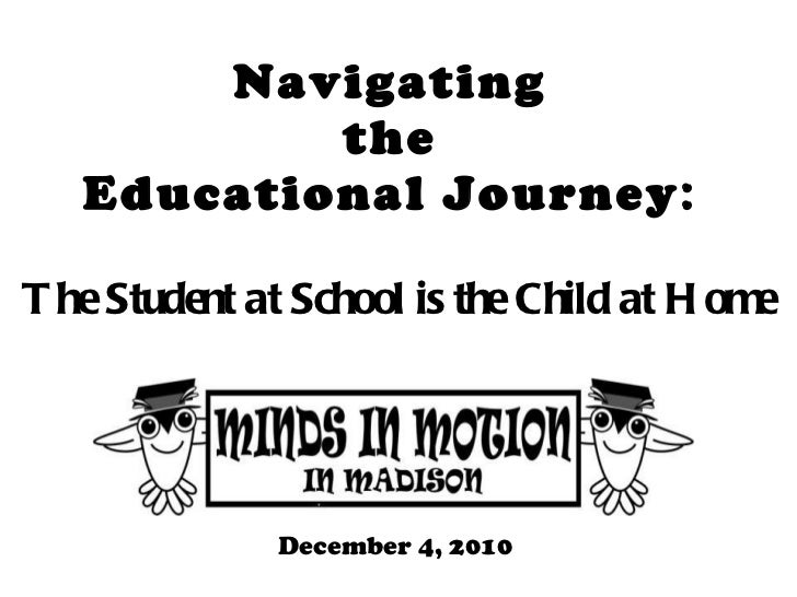 Navigating  the  Educational Journey :  The Student at School is the Child at Home December 4, 2010