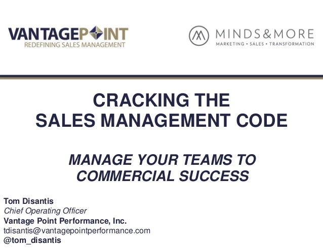 © 2016 Vantage Point Performance. All Rights Reserved. CRACKING THE SALES MANAGEMENT CODE MANAGE YOUR TEAMS TO COMMERCIAL ...
