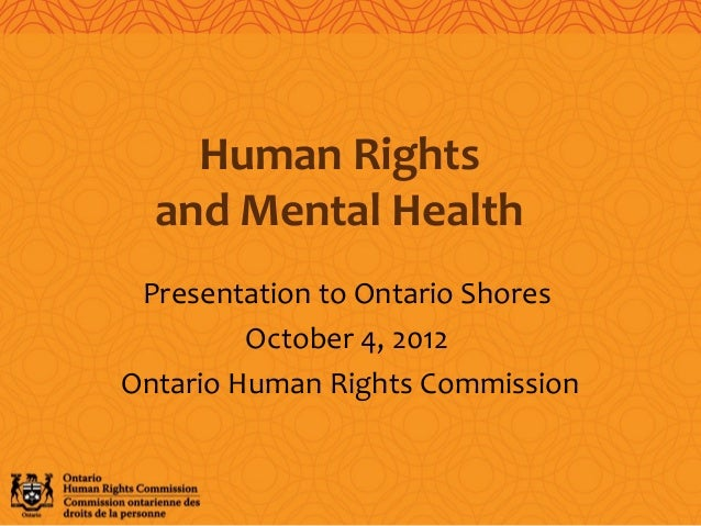 Presentation to Ontario Shores October 4, 2012 Ontario Human Rights Commission Human Rights and Mental Health