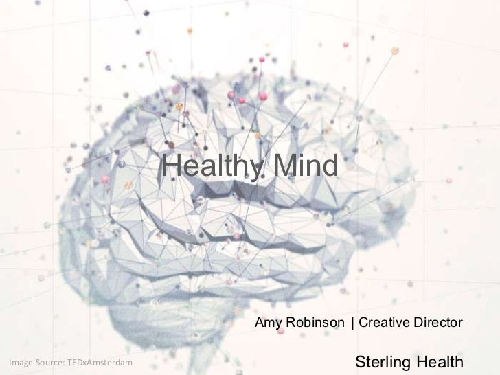 Healthy Mind                                    Amy Robinson | Creative DirectorImage Source: TEDxAmsterdam               ...