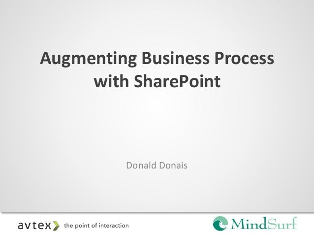 Augmenting Business Process with SharePoint Donald Donais