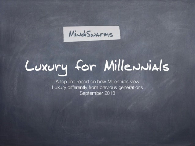 Luxury for Millennials A top line report on how Millennials view Luxury differently from previous generations September 20...