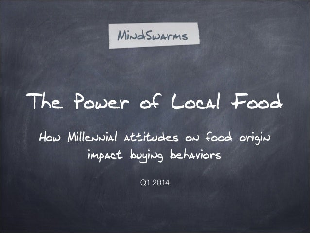 The Power of Local Food !  How Millennial attitudes on food origin impact buying behaviors !  Q1 2014