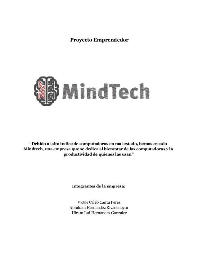 """Proyecto Emprendedor  """"Debido al alto indice de computadoras en mal estado, hemos creado Mindtech, una empresa que se dedi..."""