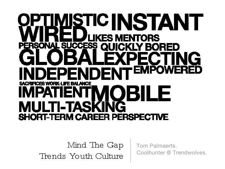Mind The Gap Trends Youth Culture <ul><li>Tom Palmaerts.  </li></ul><ul><li>Coolhunter @ Trendwolves. </li></ul>