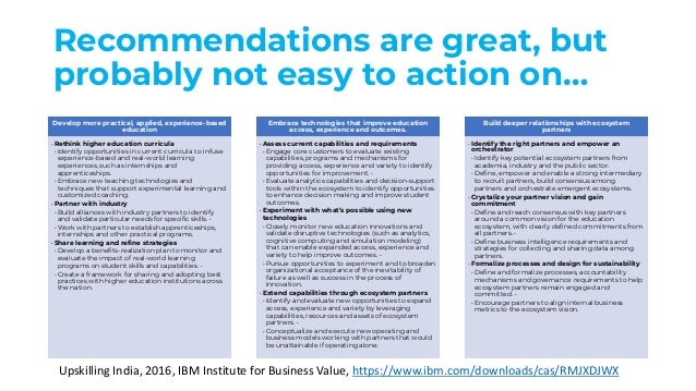 Recommendations are great, but probably not easy to action on… Develop more practical, applied, experience-based education...