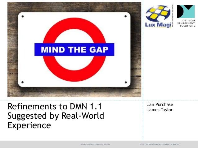 @jamet123 @janpurchase #decisionmgt © 2017 Decision Management Solutions, Lux Magi Ltd. Jan Purchase James TaylorRefinemen...